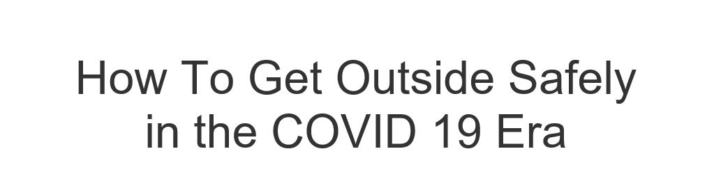 Getting Outside in the COVID-19 Era