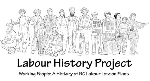 First Economies: Working People: A History of Labor in BC- Labour History Project Lesson Materials