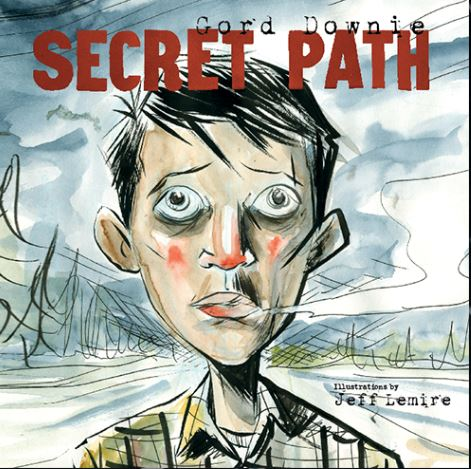 Secret Path- Gord Downie (resource and literacy centers)
